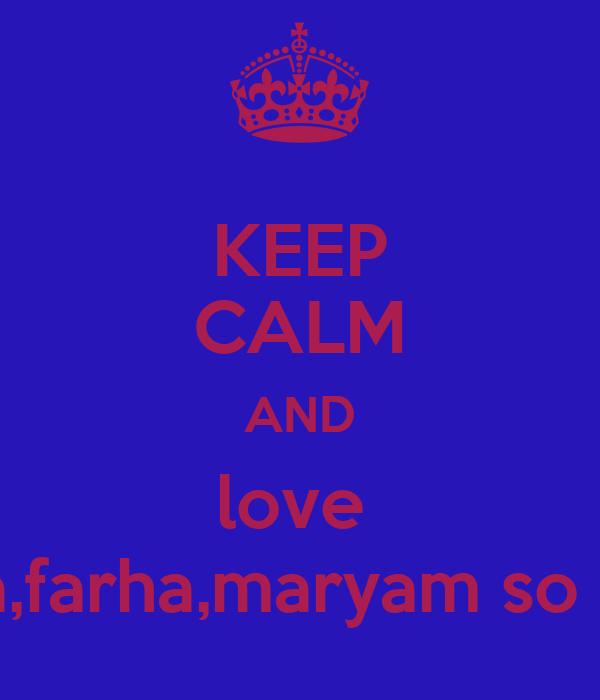 KEEP CALM AND love  fatma,farha,maryam so much