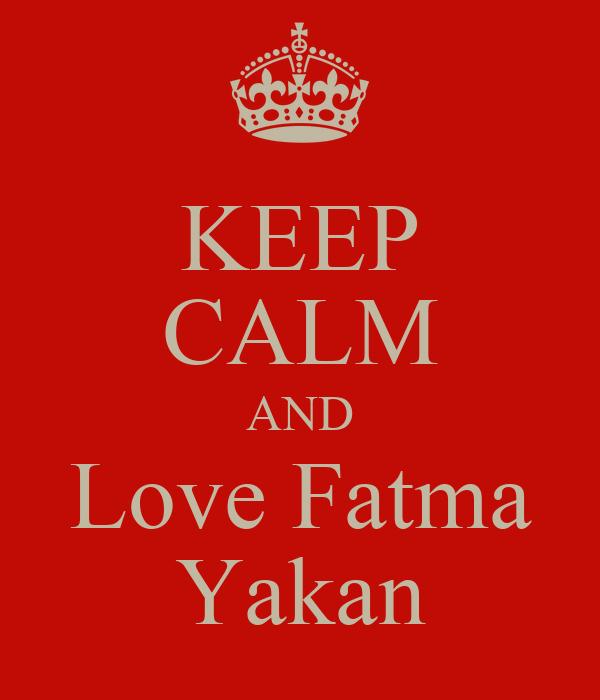 KEEP CALM AND Love Fatma Yakan
