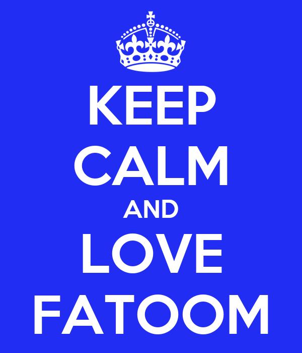 KEEP CALM AND LOVE FATOOM