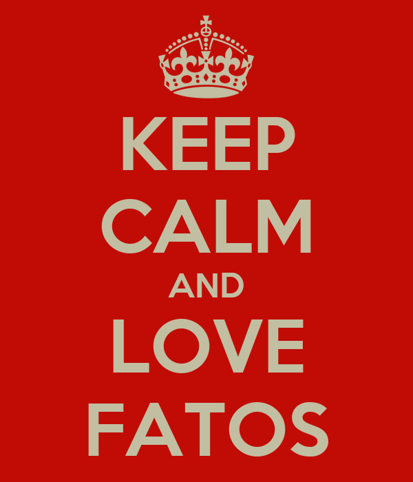 KEEP CALM AND LOVE FATOS