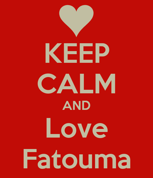KEEP CALM AND Love Fatouma