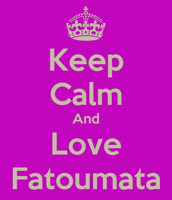 Keep Calm And Love Fatoumata