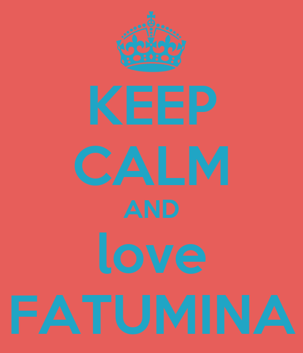 KEEP CALM AND love FATUMINA