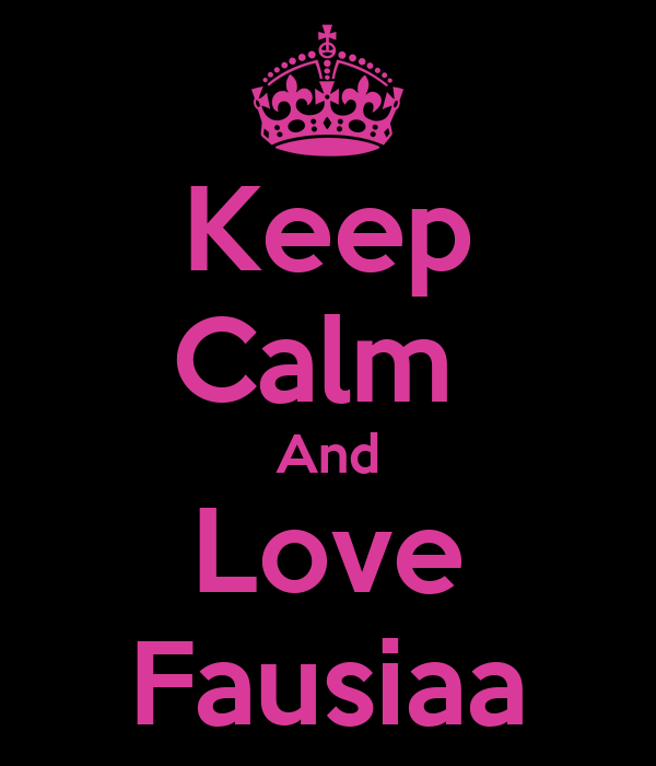Keep Calm  And Love Fausiaa