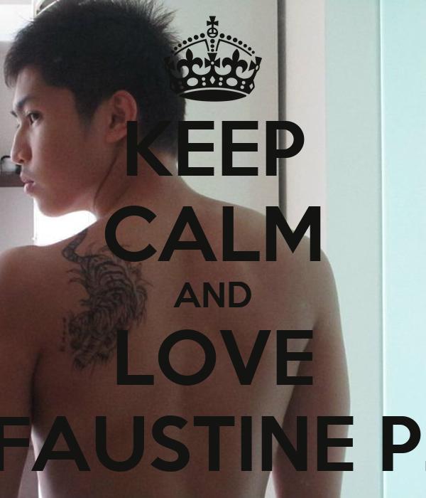 KEEP CALM AND LOVE FAUSTINE P.