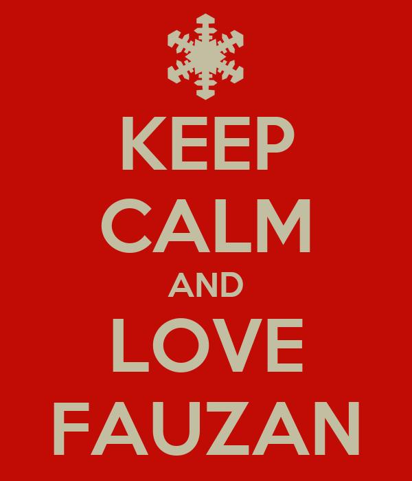 KEEP CALM AND LOVE FAUZAN