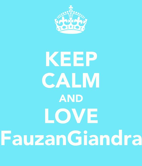 KEEP CALM AND LOVE FauzanGiandra
