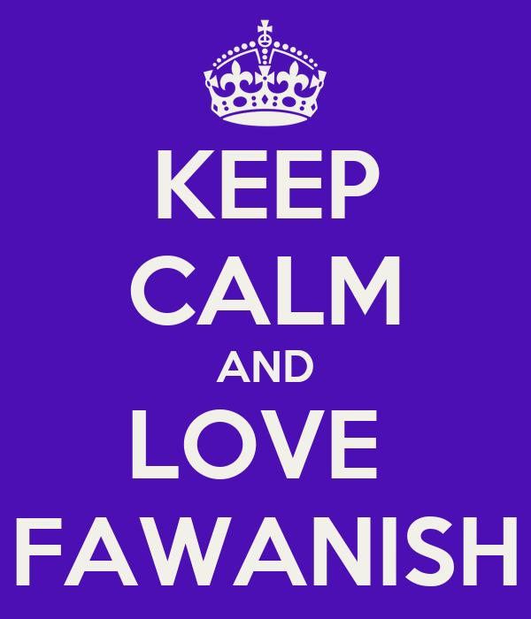 KEEP CALM AND LOVE  FAWANISH