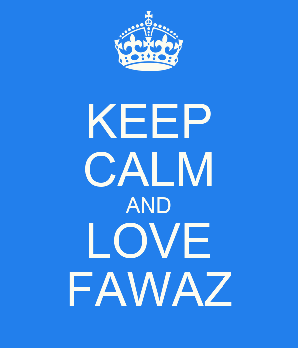 KEEP CALM AND LOVE FAWAZ