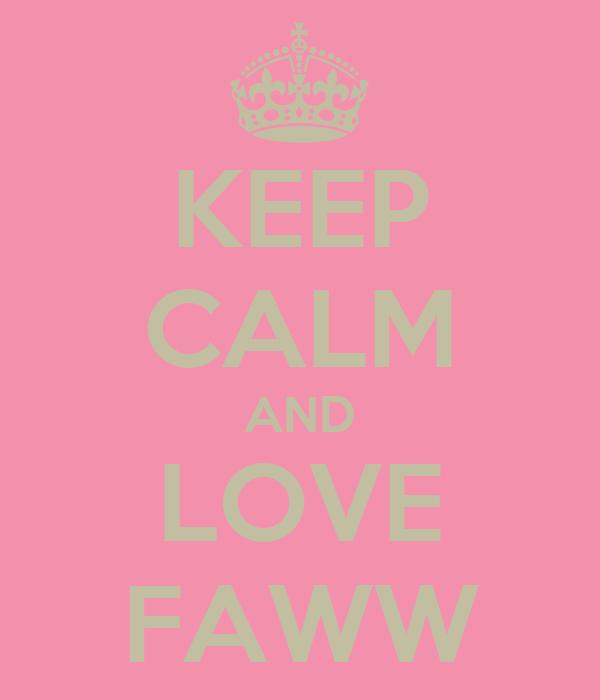 KEEP CALM AND LOVE FAWW