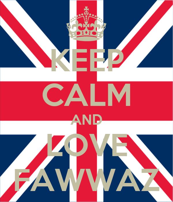 KEEP CALM AND LOVE FAWWAZ