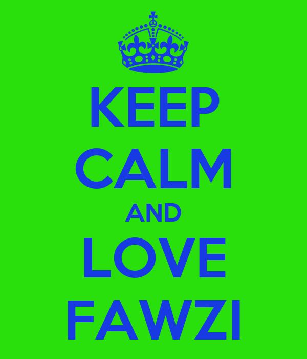 KEEP CALM AND LOVE FAWZI