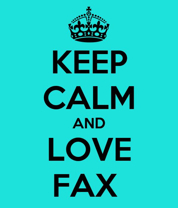 KEEP CALM AND LOVE FAX