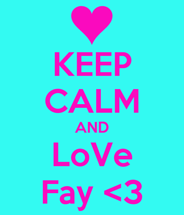 KEEP CALM AND LoVe Fay <3