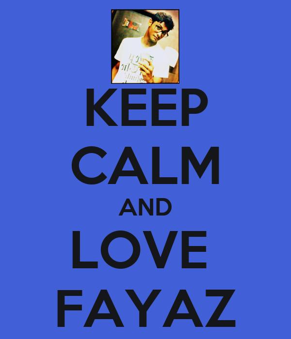 KEEP CALM AND LOVE  FAYAZ