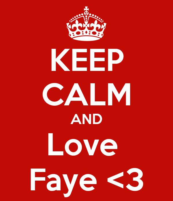 KEEP CALM AND Love  Faye <3