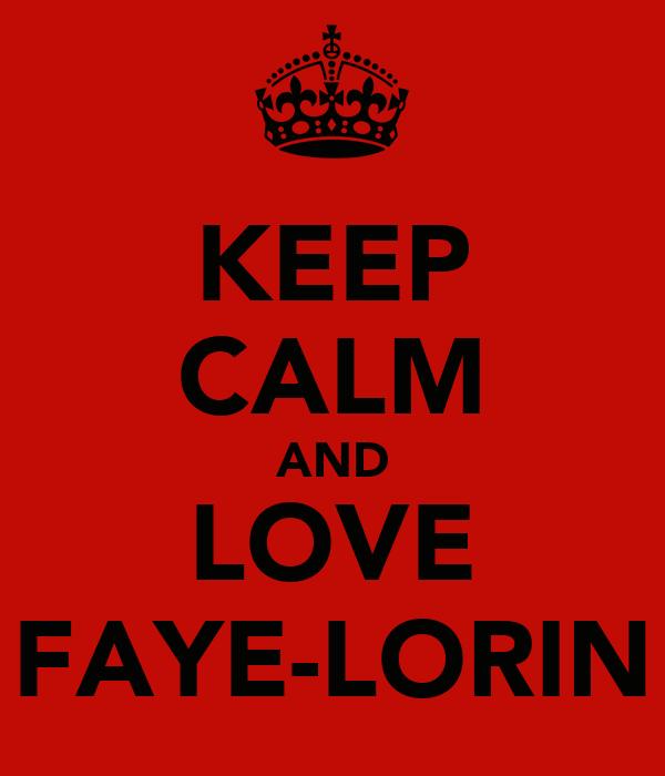 KEEP CALM AND LOVE FAYE-LORIN