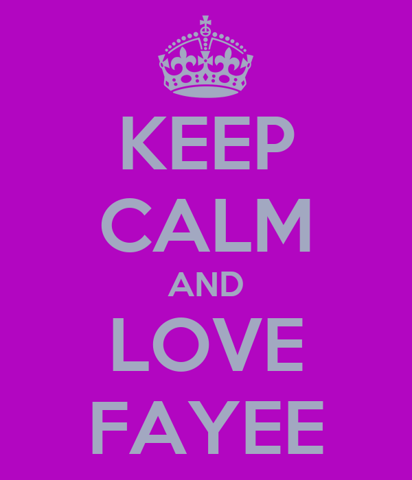 KEEP CALM AND LOVE FAYEE
