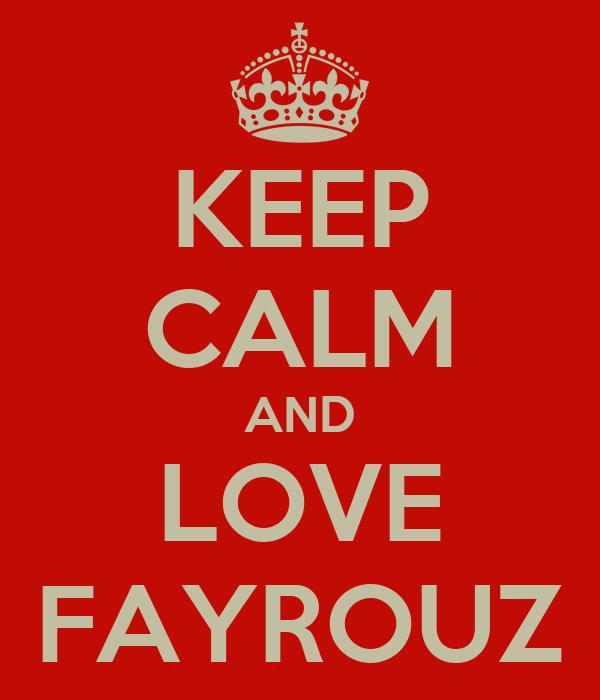 KEEP CALM AND LOVE FAYROUZ