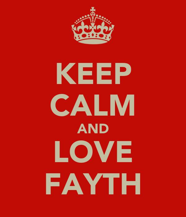 KEEP CALM AND LOVE FAYTH