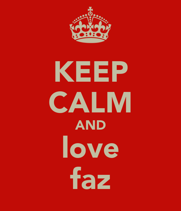 KEEP CALM AND love faz