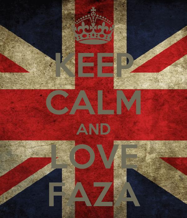 KEEP CALM AND LOVE FAZA