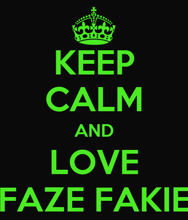 KEEP CALM AND LOVE FAZE FAKIE