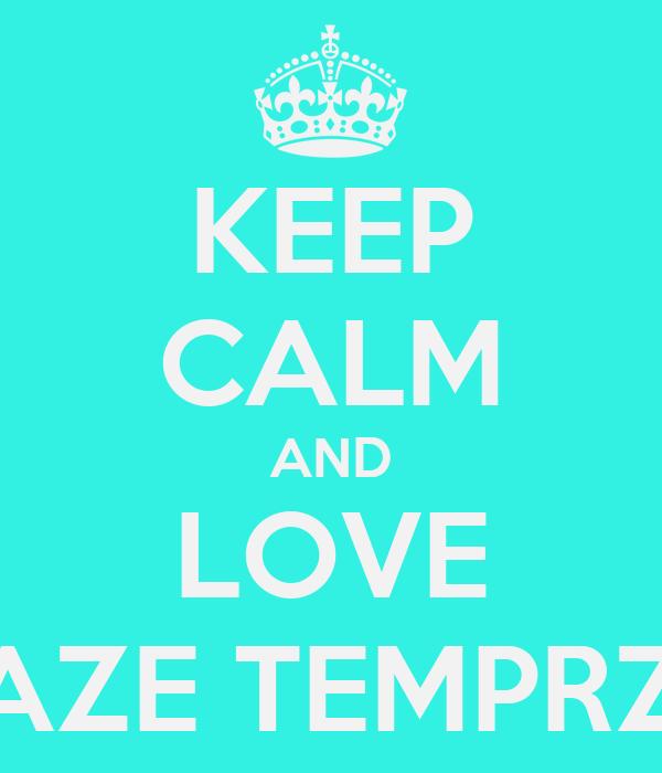 KEEP CALM AND LOVE FAZE TEMPRZZ