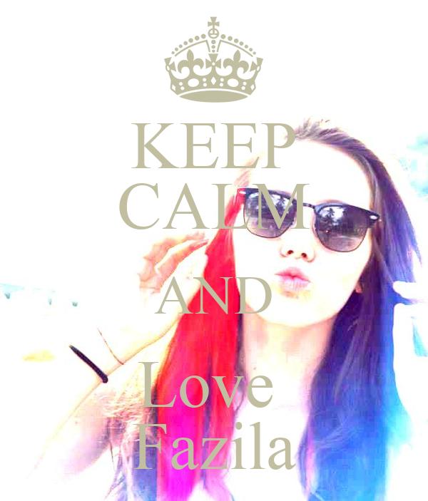 KEEP CALM AND Love  Fazila