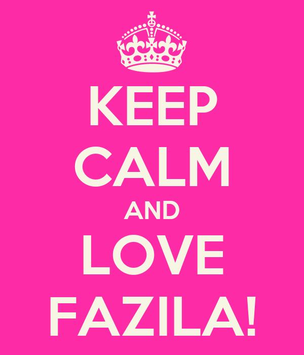 KEEP CALM AND LOVE FAZILA!