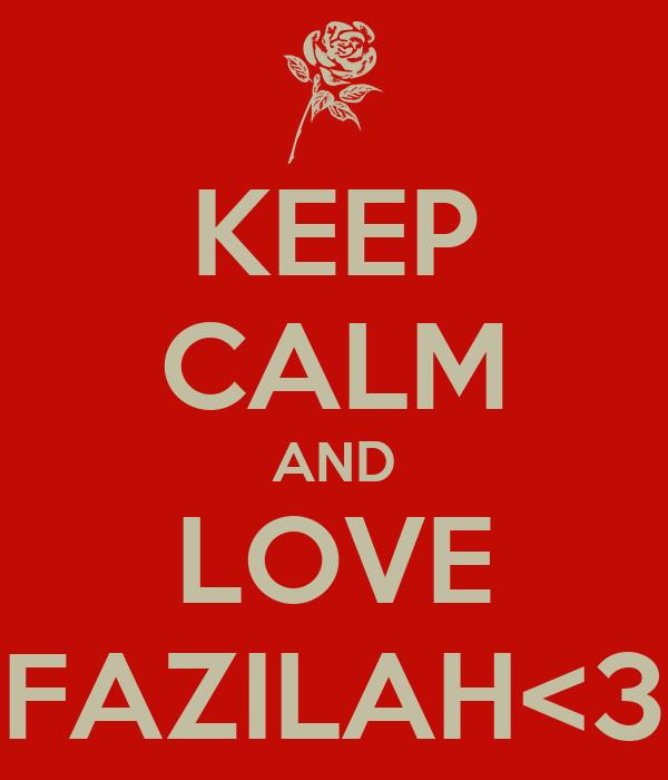 KEEP CALM AND LOVE FAZILAH<3