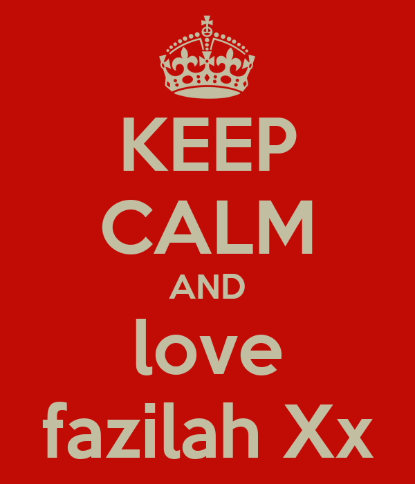 KEEP CALM AND love fazilah Xx