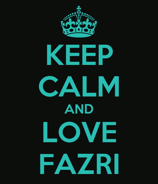 KEEP CALM AND LOVE FAZRI