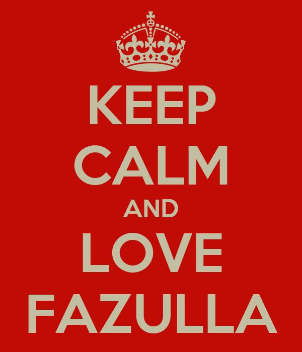 KEEP CALM AND LOVE FAZULLA