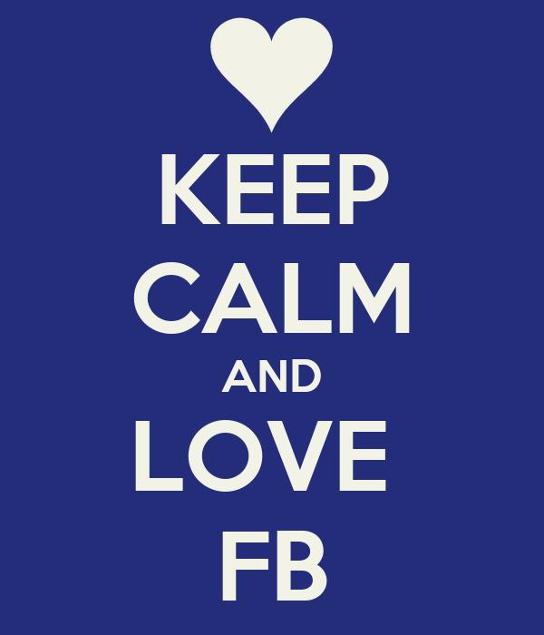 KEEP CALM AND LOVE  FB