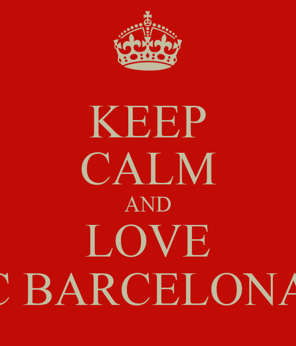 KEEP CALM AND LOVE FC BARCELONA!!