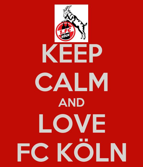 KEEP CALM AND LOVE FC KÖLN