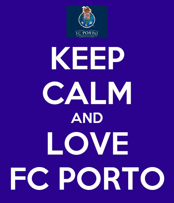 KEEP CALM AND LOVE FC PORTO