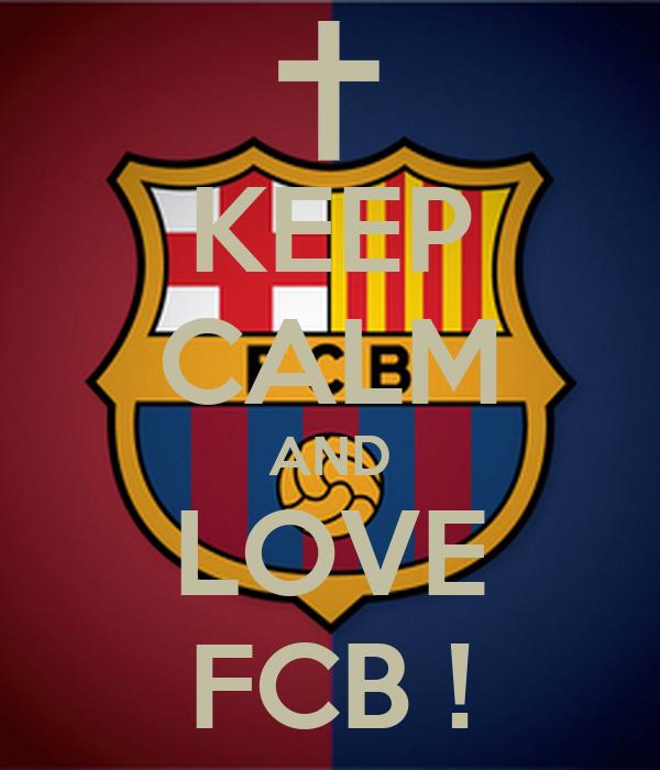 KEEP CALM AND LOVE FCB !
