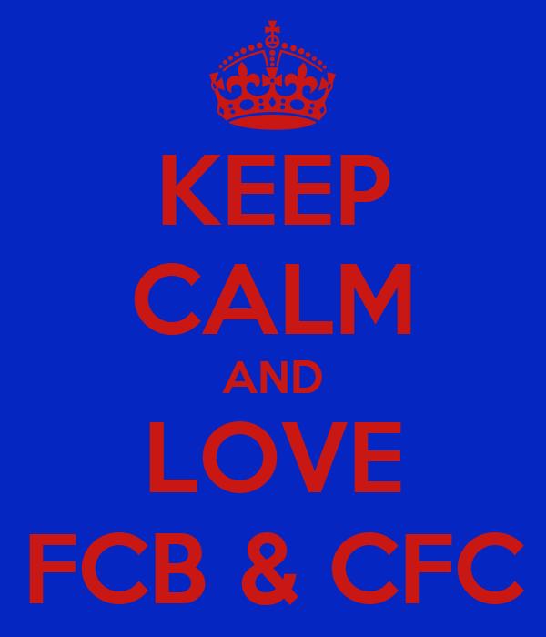 KEEP CALM AND LOVE FCB & CFC
