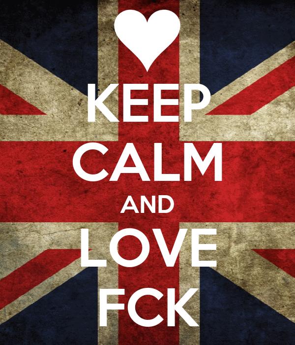 KEEP CALM AND LOVE FCK