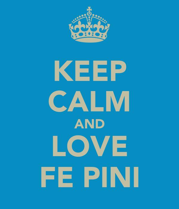 KEEP CALM AND LOVE FE PINI