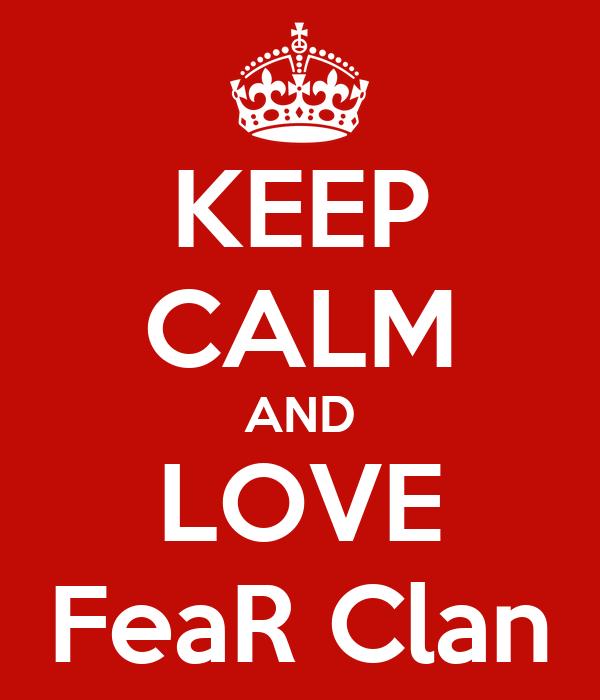 KEEP CALM AND LOVE FeaR Clan
