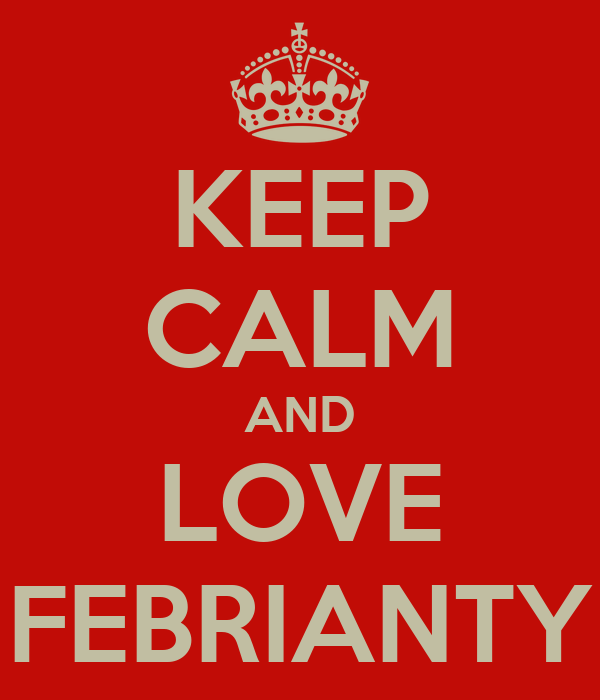 KEEP CALM AND LOVE FEBRIANTY