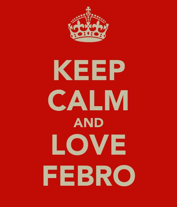 KEEP CALM AND LOVE FEBRO