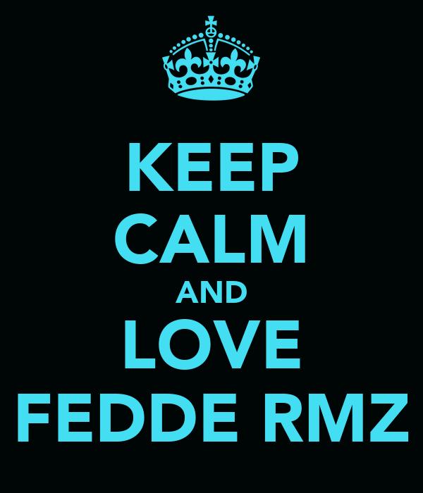 KEEP CALM AND LOVE FEDDE RMZ