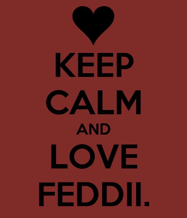 KEEP CALM AND LOVE FEDDII.