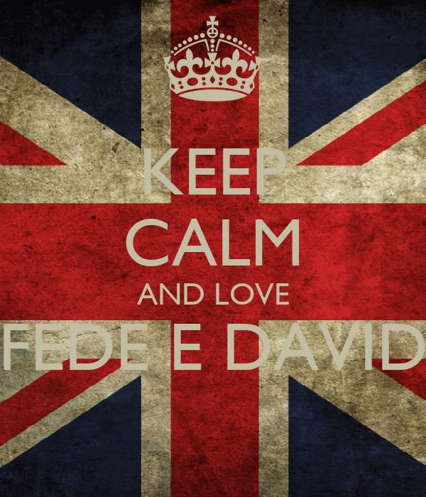 KEEP CALM AND LOVE FEDE E DAVID
