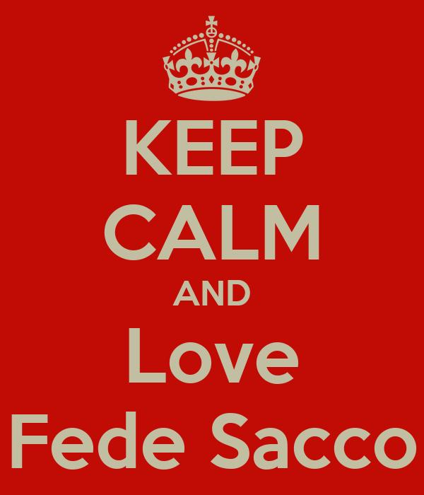 KEEP CALM AND Love Fede Sacco