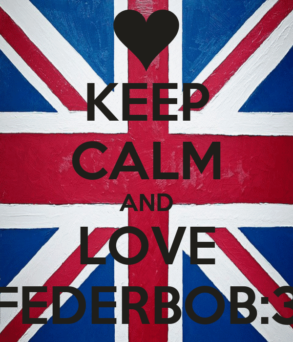 KEEP CALM AND LOVE FEDERBOB:3